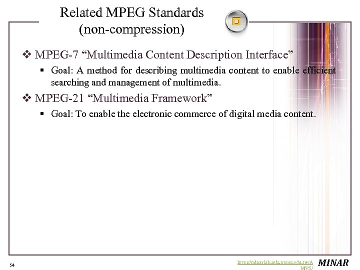 """Related MPEG Standards (non-compression) v MPEG-7 """"Multimedia Content Description Interface"""" § Goal: A method"""