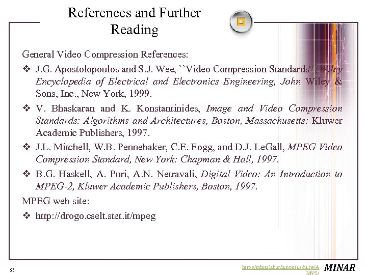 References and Further Reading General Video Compression References: v J. G. Apostolopoulos and S.