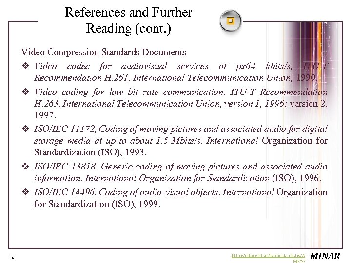 References and Further Reading (cont. ) Video Compression Standards Documents v Video codec for