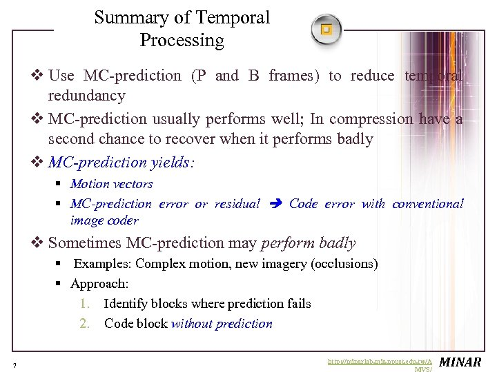 Summary of Temporal Processing v Use MC-prediction (P and B frames) to reduce temporal