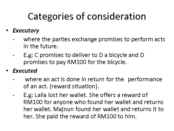 Categories of consideration • Executory - where the parties exchange promises to perform acts