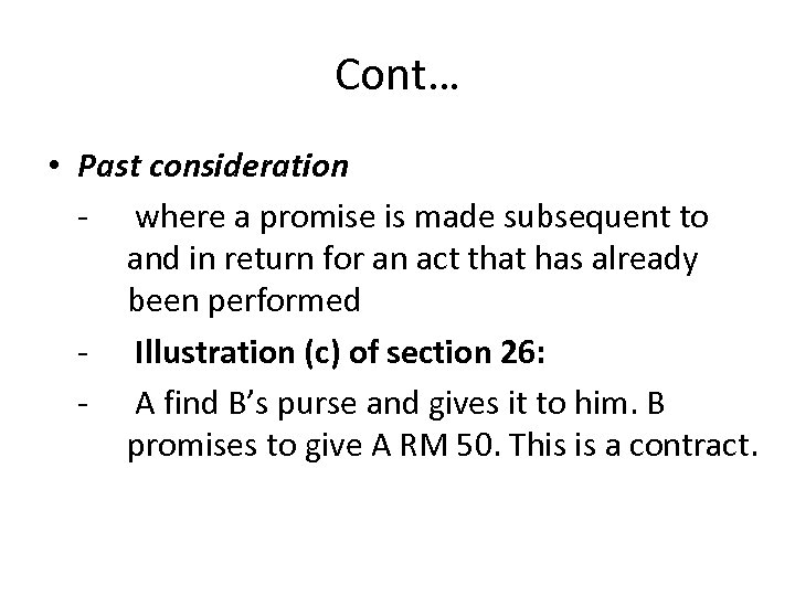 Cont… • Past consideration - where a promise is made subsequent to and in