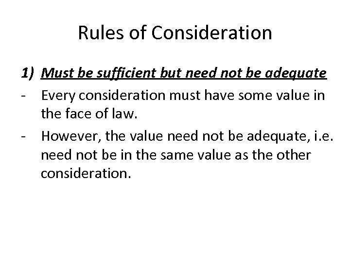 Rules of Consideration 1) Must be sufficient but need not be adequate - Every