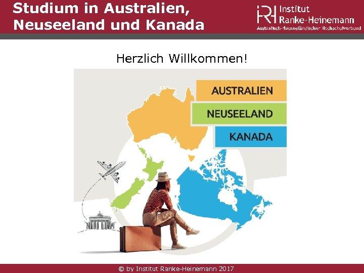 Studium in Australien, Neuseeland und Kanada Herzlich Willkommen! © by Institut Ranke-Heinemann 2017