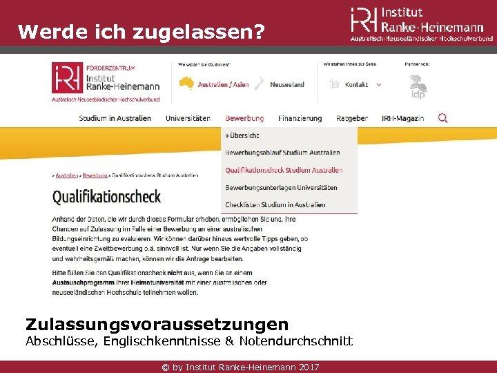 Werde ich zugelassen? ? Zulassungsvoraussetzungen Abschlüsse, Englischkenntnisse & Notendurchschnitt © by Institut Ranke-Heinemann 2017