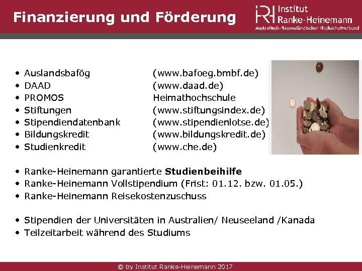 Finanzierung und Förderung • • Auslandsbafög DAAD PROMOS Stiftungen Stipendiendatenbank Bildungskredit Studienkredit (www. bafoeg.