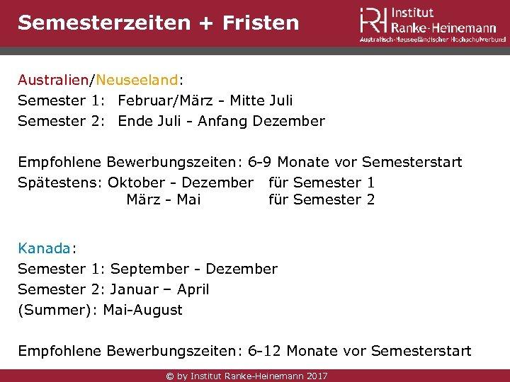 Semesterzeiten + Fristen Australien/Neuseeland: Semester 1: Februar/März - Mitte Juli Semester 2: Ende Juli