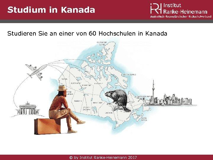 Studium in Kanada Studieren Sie an einer von 60 Hochschulen in Kanada © by