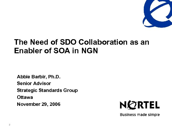 The Need of SDO Collaboration as an Enabler of SOA in NGN Abbie Barbir,