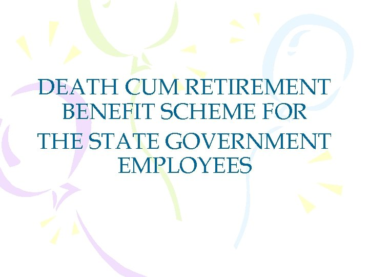 DEATH CUM RETIREMENT BENEFIT SCHEME FOR THE STATE GOVERNMENT EMPLOYEES
