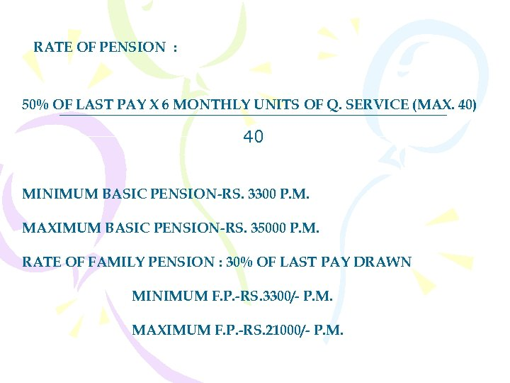 RATE OF PENSION : 50% OF LAST PAY X 6 MONTHLY UNITS OF Q.
