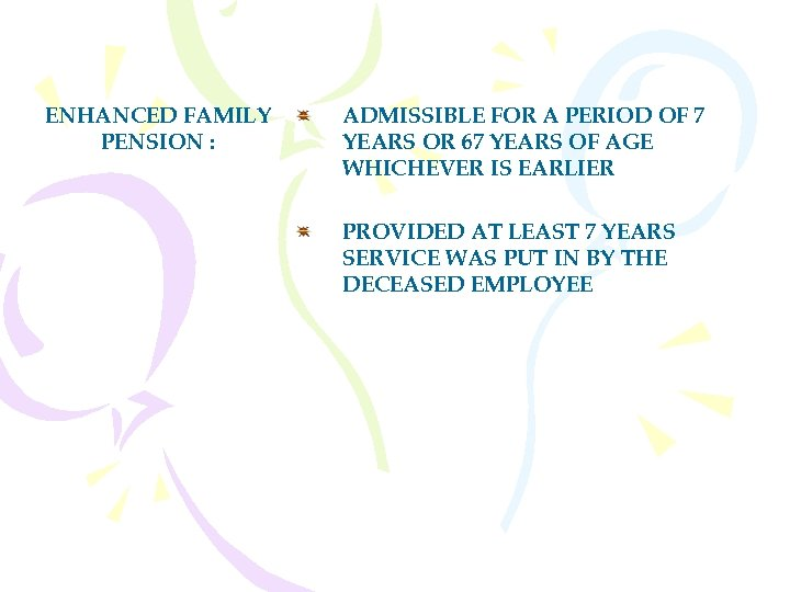 ENHANCED FAMILY PENSION : ADMISSIBLE FOR A PERIOD OF 7 YEARS OR 67 YEARS