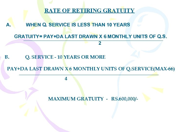 RATE OF RETIRING GRATUITY A. WHEN Q. SERVICE IS LESS THAN 10 YEARS GRATUITY=