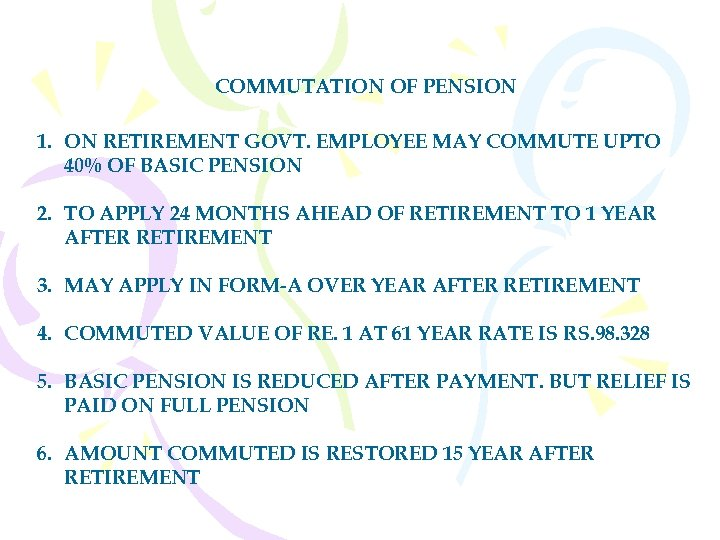 COMMUTATION OF PENSION 1. ON RETIREMENT GOVT. EMPLOYEE MAY COMMUTE UPTO 40% OF BASIC