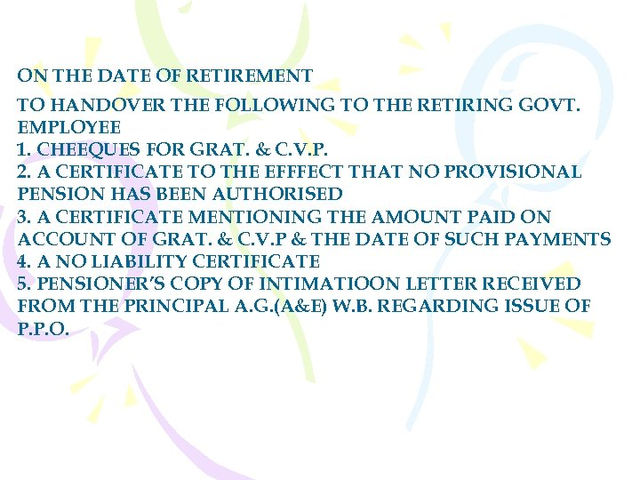 ON THE DATE OF RETIREMENT TO HANDOVER THE FOLLOWING TO THE RETIRING GOVT. EMPLOYEE