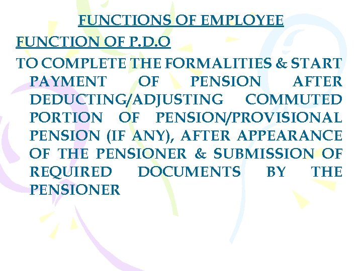 FUNCTIONS OF EMPLOYEE FUNCTION OF P. D. O TO COMPLETE THE FORMALITIES & START