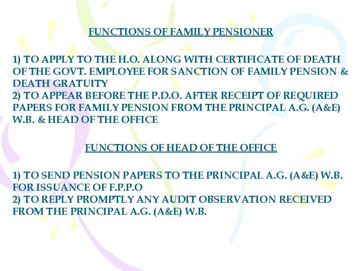 FUNCTIONS OF FAMILY PENSIONER 1) TO APPLY TO THE H. O. ALONG WITH CERTIFICATE