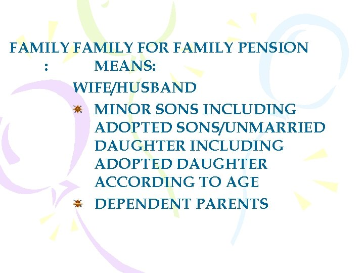 FAMILY FOR FAMILY PENSION : MEANS: WIFE/HUSBAND MINOR SONS INCLUDING ADOPTED SONS/UNMARRIED DAUGHTER INCLUDING