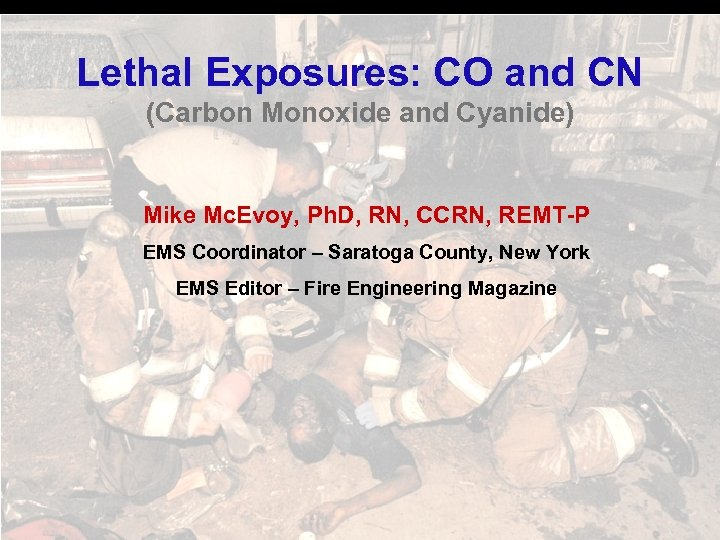 Lethal Exposures: CO and CN (Carbon Monoxide and Cyanide) Mike Mc. Evoy, Ph. D,