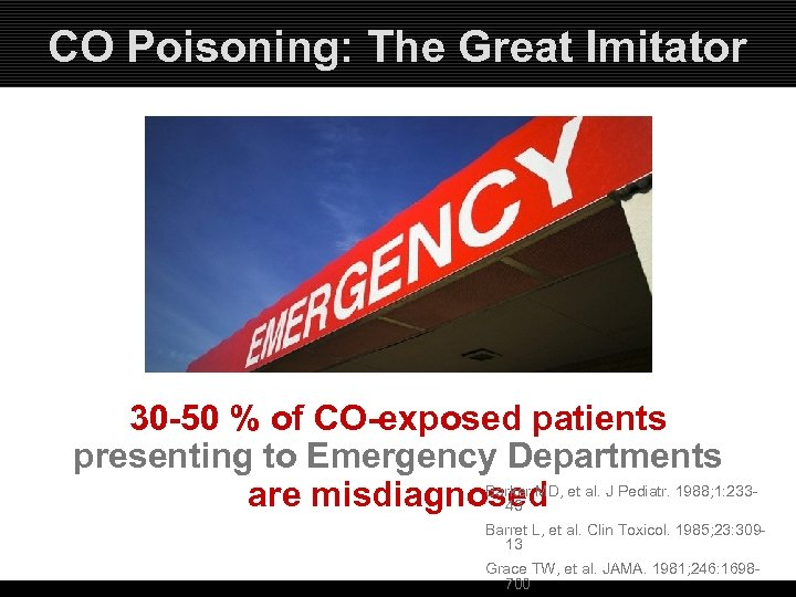 CO Poisoning: The Great Imitator 30 -50 % of CO-exposed patients presenting to Emergency