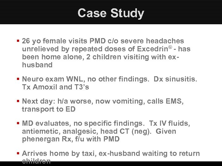 Case Study § 26 yo female visits PMD c/o severe headaches unrelieved by repeated