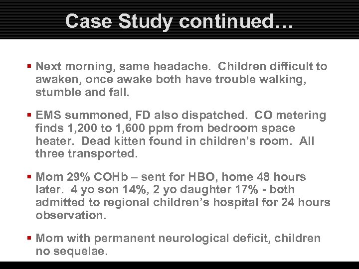 Case Study continued… § Next morning, same headache. Children difficult to awaken, once awake