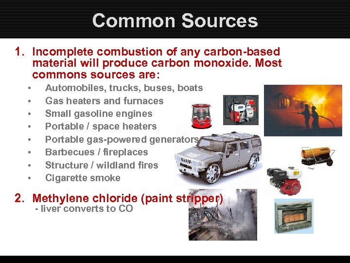 Common Sources 1. Incomplete combustion of any carbon-based material will produce carbon monoxide. Most