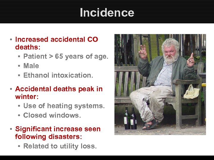 Incidence • Increased accidental CO deaths: • Patient > 65 years of age. •