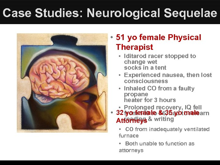 Case Studies: Neurological Sequelae • 51 yo female Physical Therapist • Iditarod racer stopped