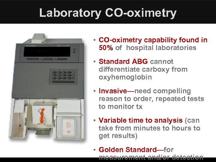 Laboratory CO-oximetry • CO-oximetry capability found in 50% of hospital laboratories • Standard ABG