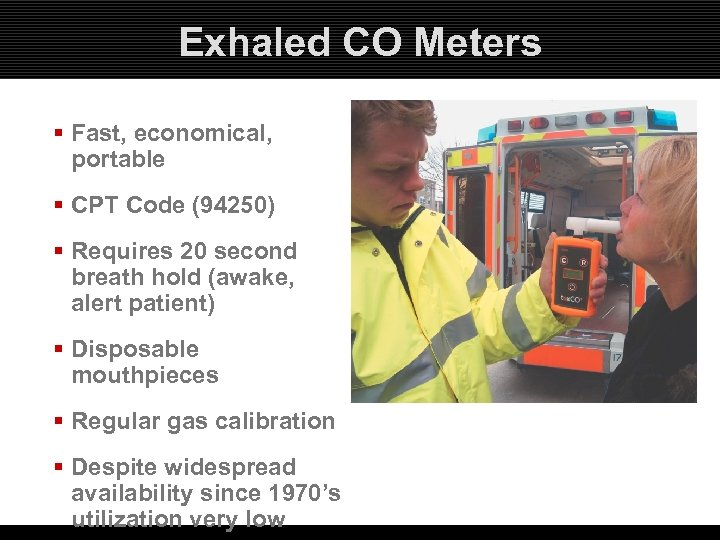 Exhaled CO Meters § Fast, economical, portable § CPT Code (94250) § Requires 20