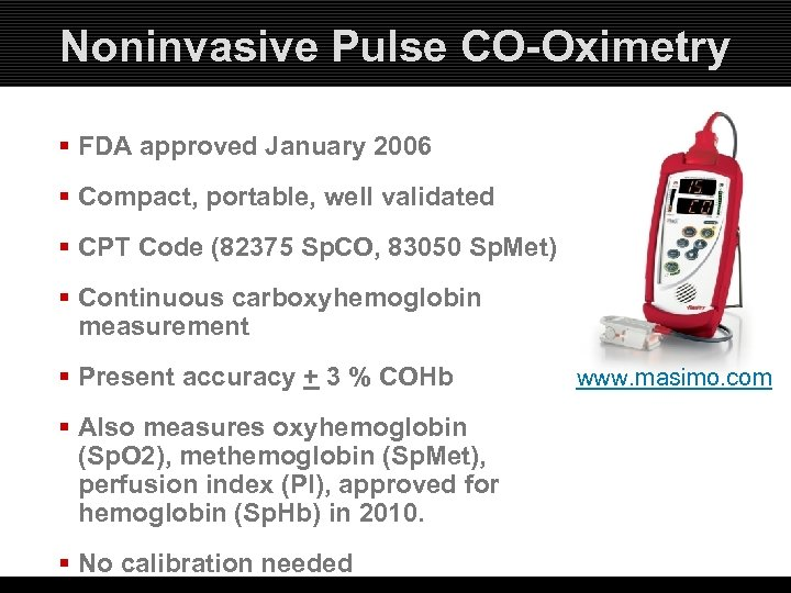 Noninvasive Pulse CO-Oximetry § FDA approved January 2006 § Compact, portable, well validated §