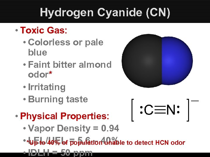 Hydrogen Cyanide (CN) • Toxic Gas: • Colorless or pale blue • Faint bitter