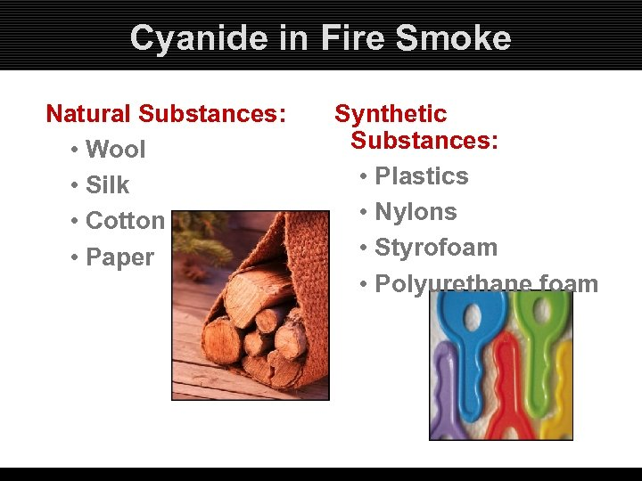 Cyanide in Fire Smoke Natural Substances: • Wool • Silk • Cotton • Paper