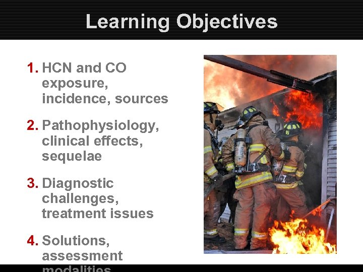 Learning Objectives 1. HCN and CO exposure, incidence, sources 2. Pathophysiology, clinical effects, sequelae