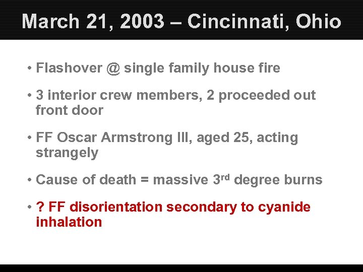 March 21, 2003 – Cincinnati, Ohio • Flashover @ single family house fire •