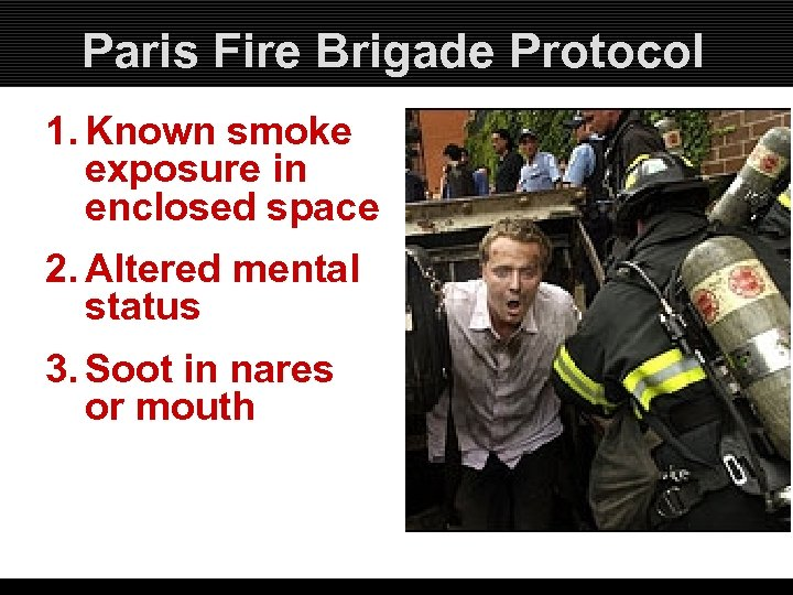 Paris Fire Brigade Protocol 1. Known smoke exposure in enclosed space 2. Altered mental