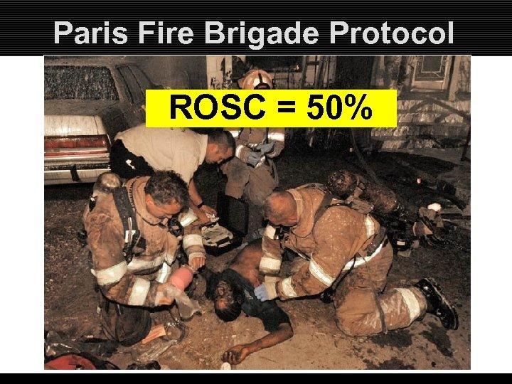 Paris Fire Brigade Protocol ROSC = 50%