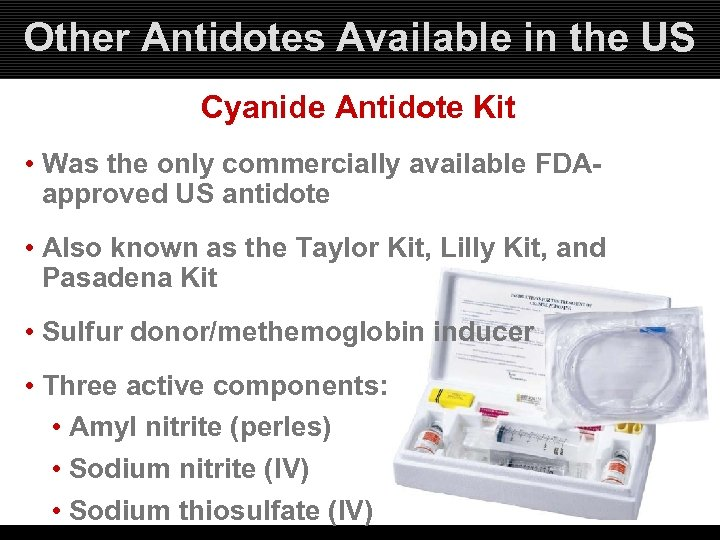 Other Antidotes Available in the US Cyanide Antidote Kit • Was the only commercially