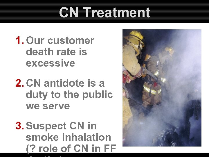 CN Treatment 1. Our customer death rate is excessive 2. CN antidote is a