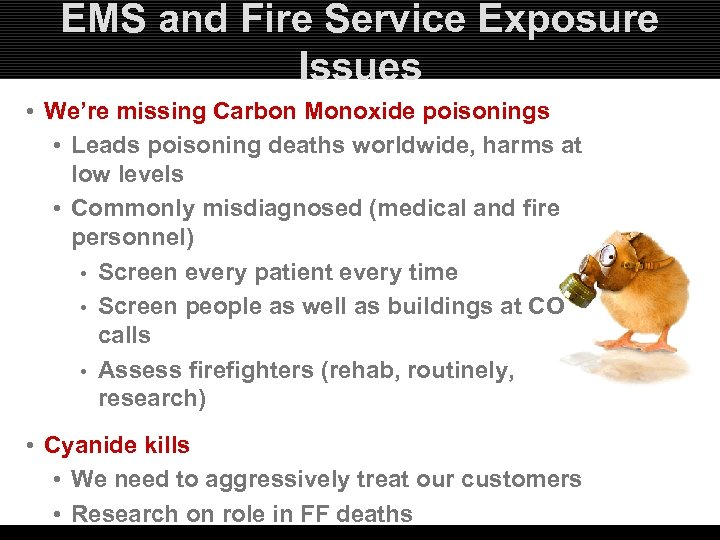 EMS and Fire Service Exposure Issues • We're missing Carbon Monoxide poisonings • Leads
