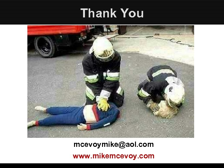Thank You mcevoymike@aol. com www. mikemcevoy. com