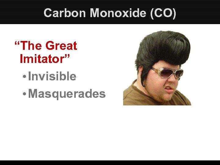 "Carbon Monoxide (CO) ""The Great Imitator"" • Invisible • Masquerades"