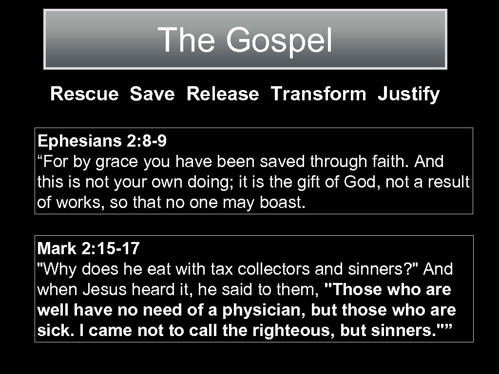 "The Gospel Rescue Save Release Transform Justify Ephesians 2: 8 -9 ""For by grace"