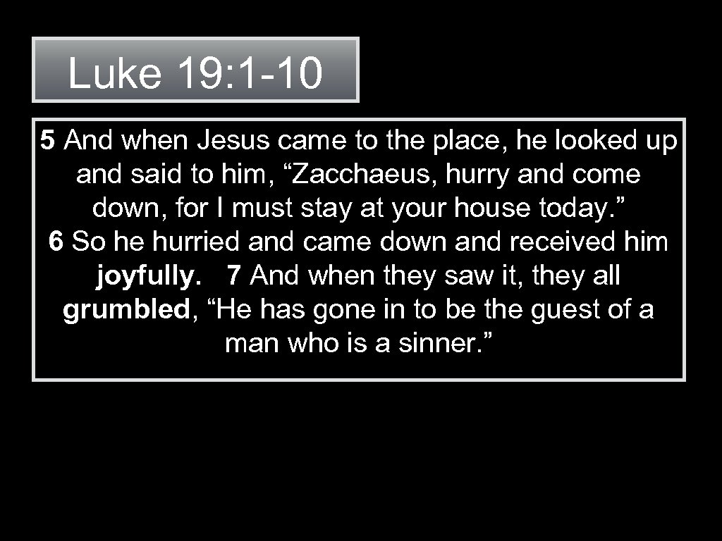 Luke 19: 1 -10 5 And when Jesus came to the place, he looked