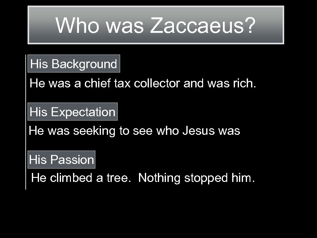 Who was Zaccaeus? His Background He was a chief tax collector and was rich.