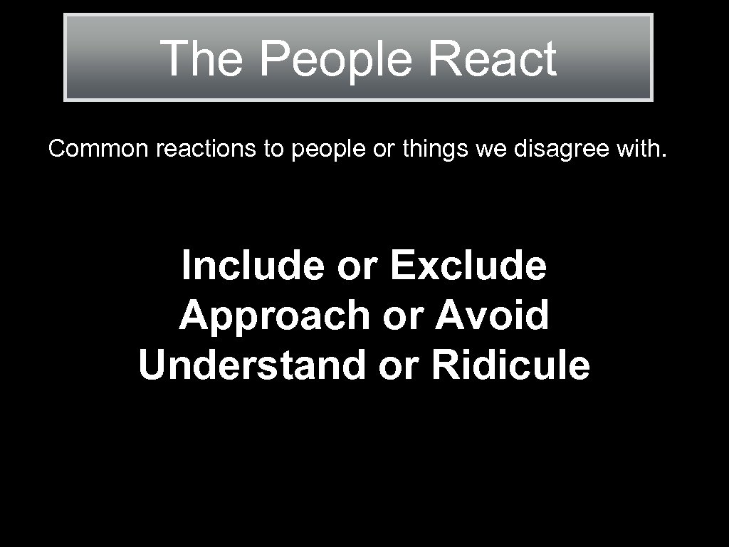 The People React Common reactions to people or things we disagree with. Include or