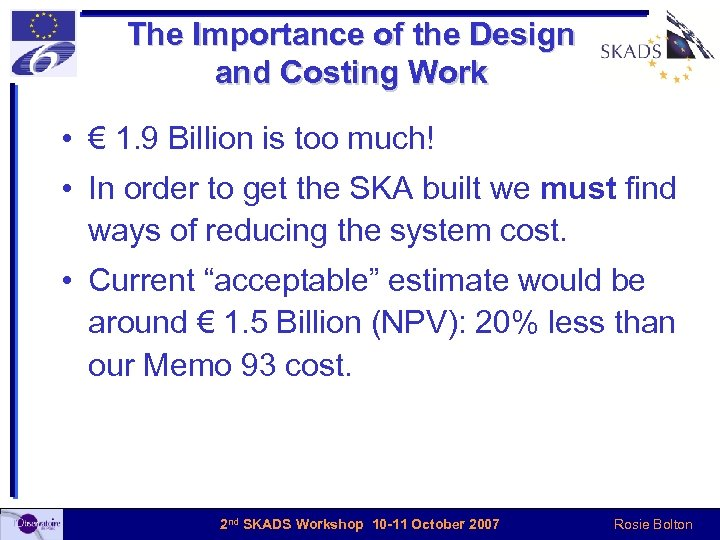 The Importance of the Design and Costing Work • € 1. 9 Billion is