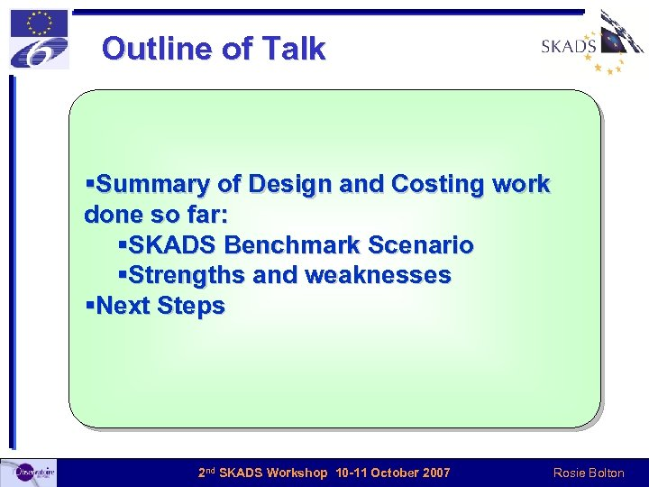 Outline of Talk §Summary of Design and Costing work done so far: §SKADS Benchmark