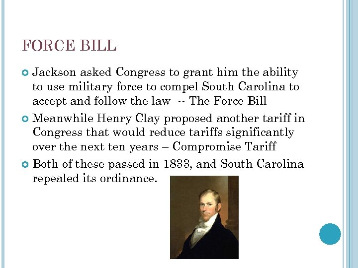 FORCE BILL Jackson asked Congress to grant him the ability to use military force